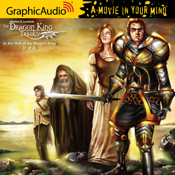In the Hall of the Dragon King (Parts 1 and 2) (Book 1 of The Dragon King Trilogy) Graphic Audio - Stephen R. Lawhead